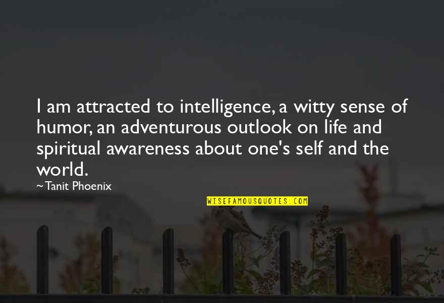 Awareness's Quotes By Tanit Phoenix: I am attracted to intelligence, a witty sense
