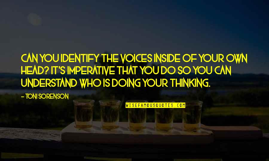 Awareness's Quotes By Toni Sorenson: Can you identify the voices inside of your