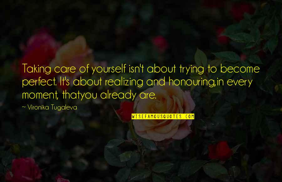 Awareness's Quotes By Vironika Tugaleva: Taking care of yourself isn't about trying to