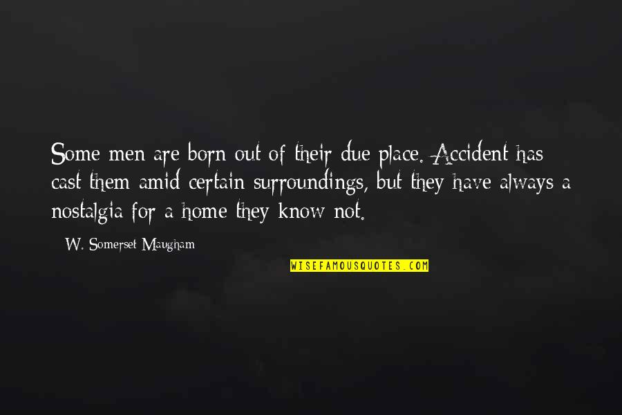Awareness's Quotes By W. Somerset Maugham: Some men are born out of their due