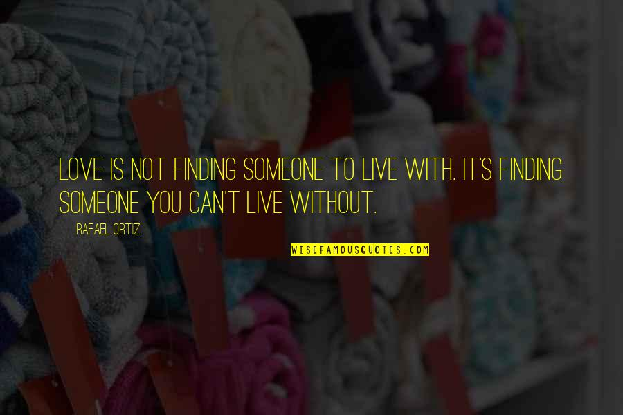 Awargi Quotes By Rafael Ortiz: Love is not finding someone to live with.