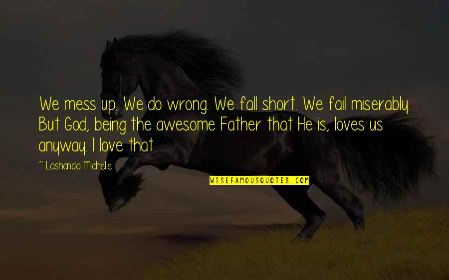 Awesome Being In Love Quotes By Lashanda Michelle: We mess up. We do wrong. We fall