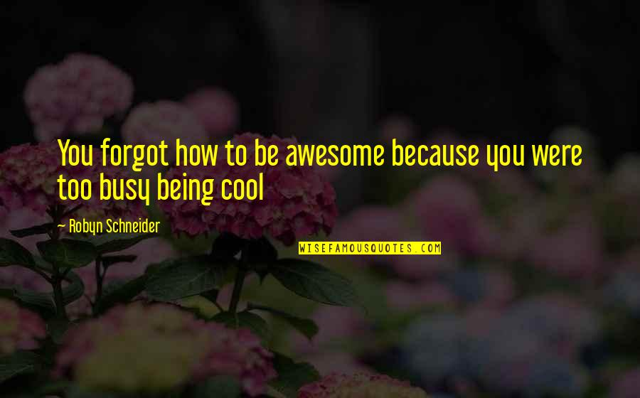 Awesome Being In Love Quotes By Robyn Schneider: You forgot how to be awesome because you