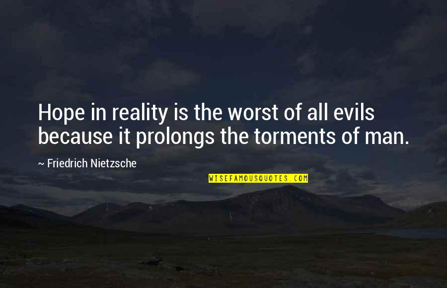 Awesome Bosses Quotes By Friedrich Nietzsche: Hope in reality is the worst of all