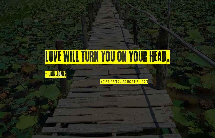 Awesome Bosses Quotes By Jon Jones: Love will turn you on your head.