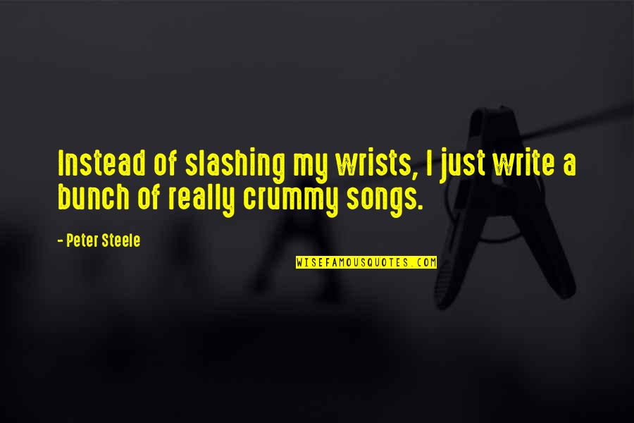 Awesome Bosses Quotes By Peter Steele: Instead of slashing my wrists, I just write