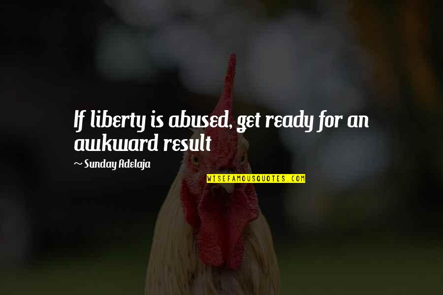 Awesome Bosses Quotes By Sunday Adelaja: If liberty is abused, get ready for an