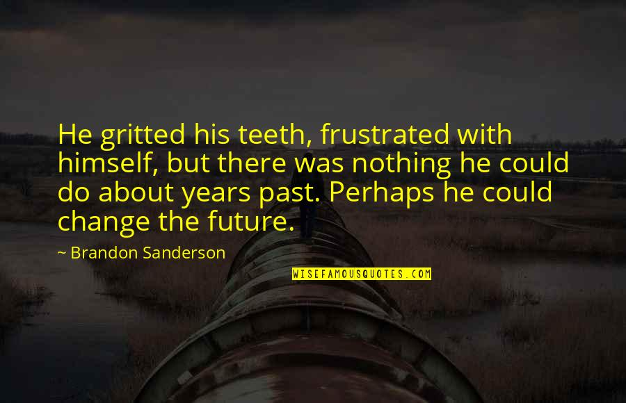 Awesome Bro Sis Quotes By Brandon Sanderson: He gritted his teeth, frustrated with himself, but
