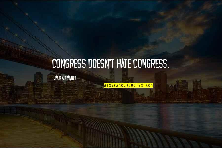 Awesome Bro Sis Quotes By Jack Abramoff: Congress doesn't hate Congress.