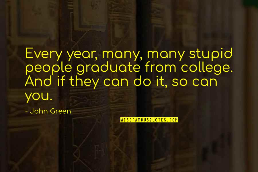 Awesome Bro Sis Quotes By John Green: Every year, many, many stupid people graduate from