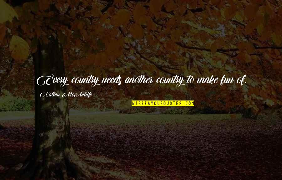 Awesome Chevy Quotes By Callan McAuliffe: Every country needs another country to make fun