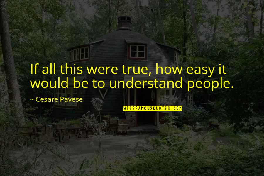Awesome Chevy Quotes By Cesare Pavese: If all this were true, how easy it