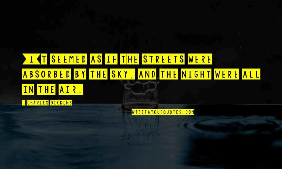 Awesome Chevy Quotes By Charles Dickens: [I]t seemed as if the streets were absorbed