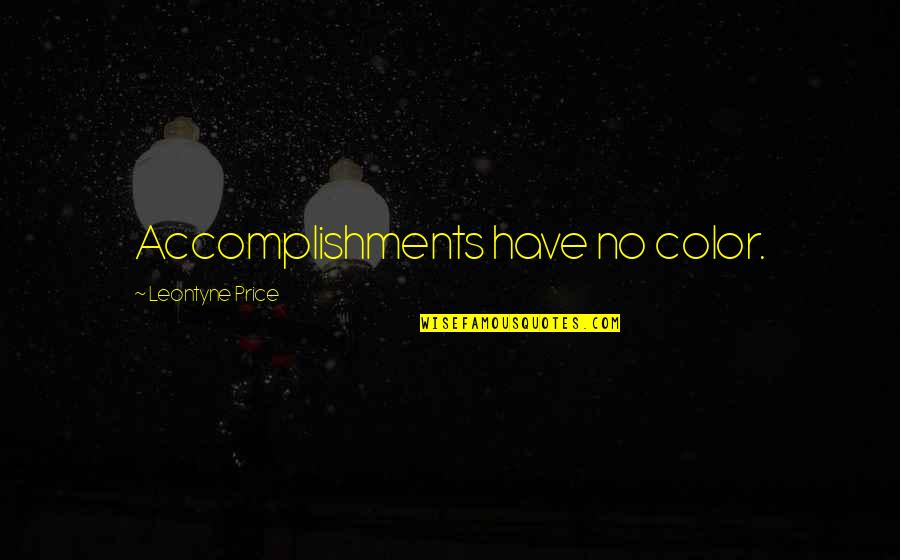 Awesome Chevy Quotes By Leontyne Price: Accomplishments have no color.