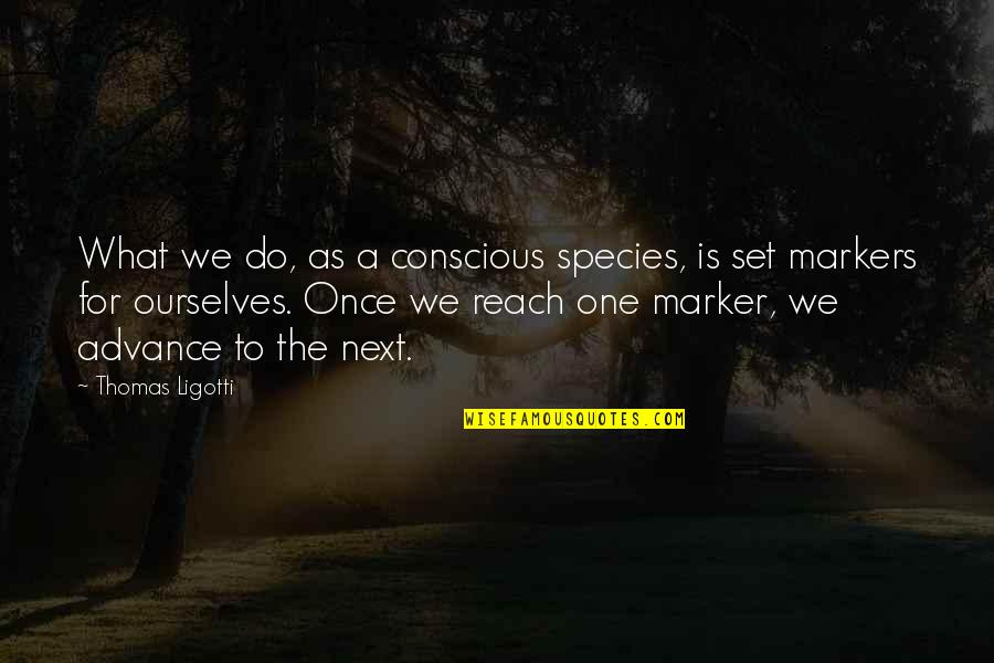 Awesome Chevy Quotes By Thomas Ligotti: What we do, as a conscious species, is