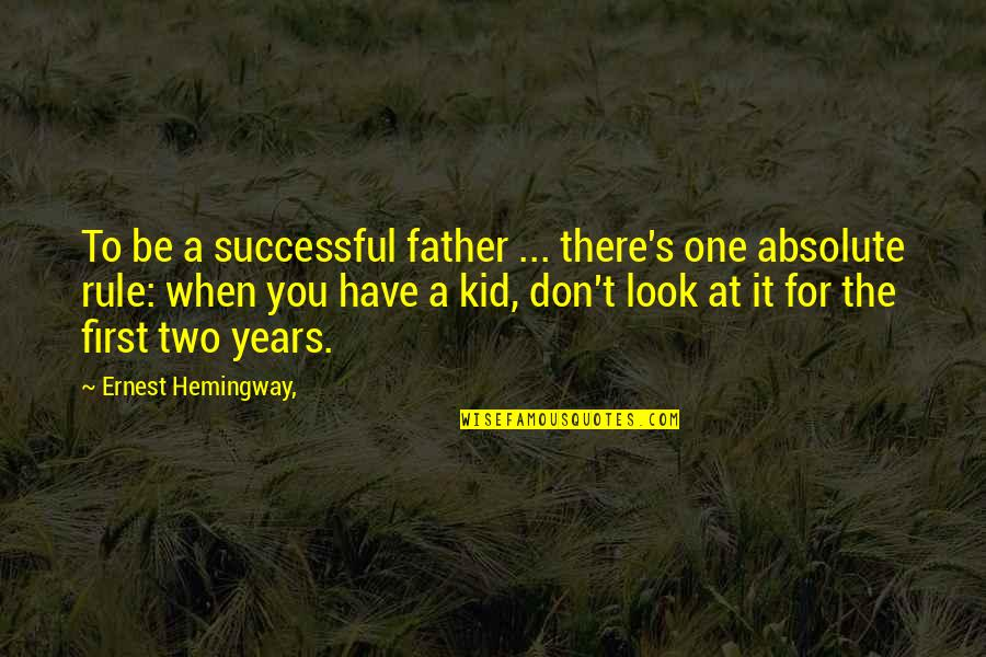Awesome Sisters Quotes By Ernest Hemingway,: To be a successful father ... there's one