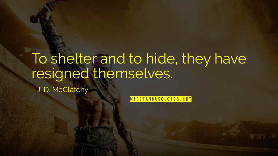 Awesome Sisters Quotes By J. D. McClatchy: To shelter and to hide, they have resigned