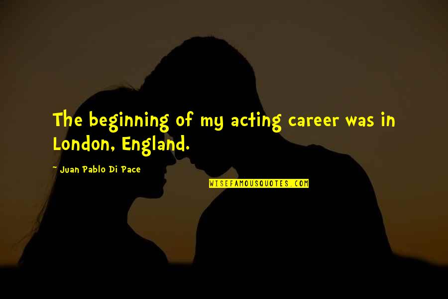 Awesome Sisters Quotes By Juan Pablo Di Pace: The beginning of my acting career was in