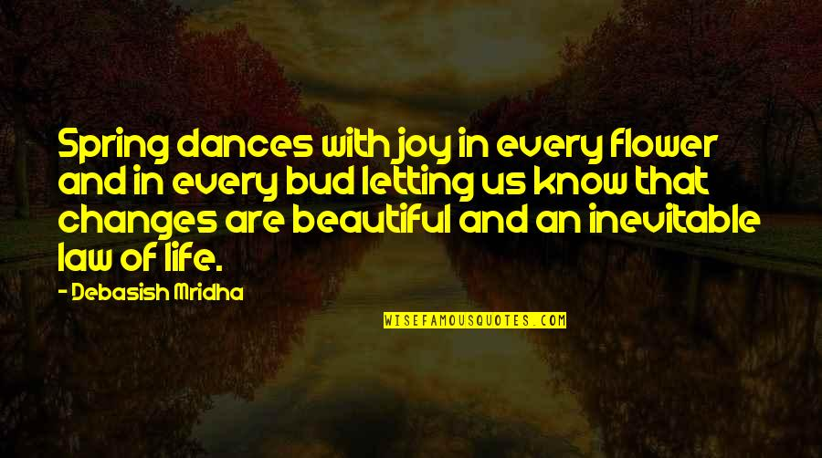 Awesomely Stupid Quotes By Debasish Mridha: Spring dances with joy in every flower and