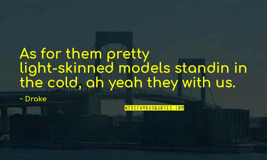 Awesomely Stupid Quotes By Drake: As for them pretty light-skinned models standin in