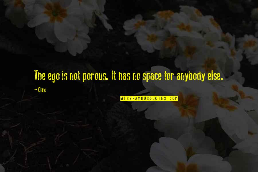 Awesomely Stupid Quotes By Osho: The ego is not porous. It has no