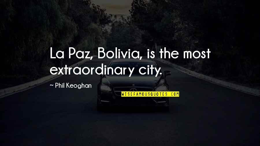 Awesomely Stupid Quotes By Phil Keoghan: La Paz, Bolivia, is the most extraordinary city.