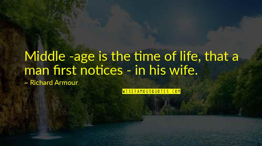 Awesomely Stupid Quotes By Richard Armour: Middle -age is the time of life, that