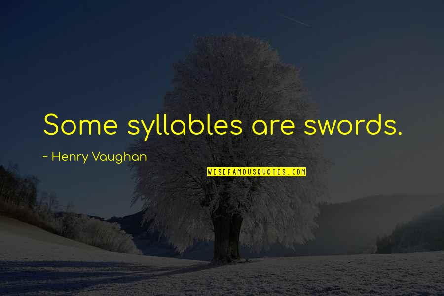 Awkward Season 1 Episode 3 Quotes By Henry Vaughan: Some syllables are swords.