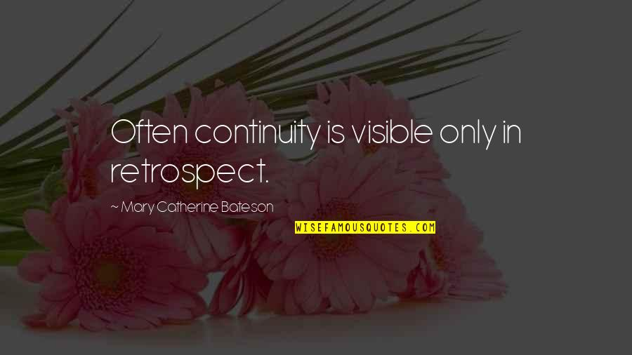 Awkward Season 1 Episode 3 Quotes By Mary Catherine Bateson: Often continuity is visible only in retrospect.