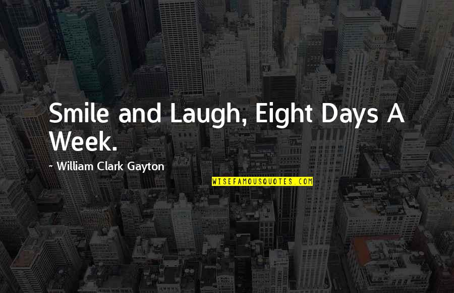 Awkward Season 1 Episode 3 Quotes By William Clark Gayton: Smile and Laugh, Eight Days A Week.