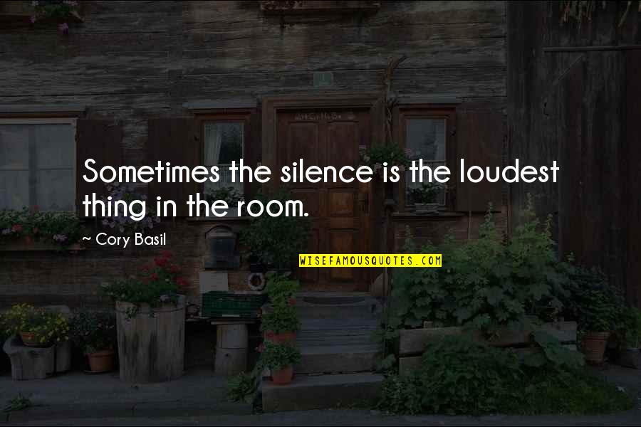 Awkward Silence Quotes By Cory Basil: Sometimes the silence is the loudest thing in