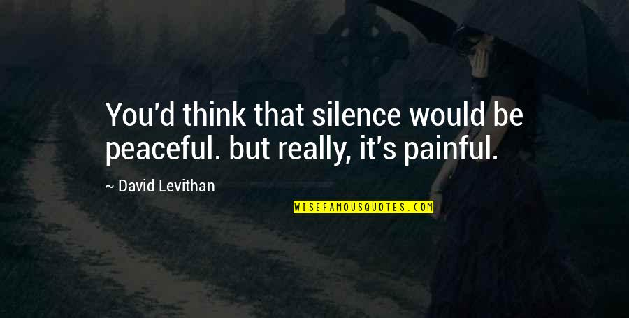 Awkward Silence Quotes By David Levithan: You'd think that silence would be peaceful. but