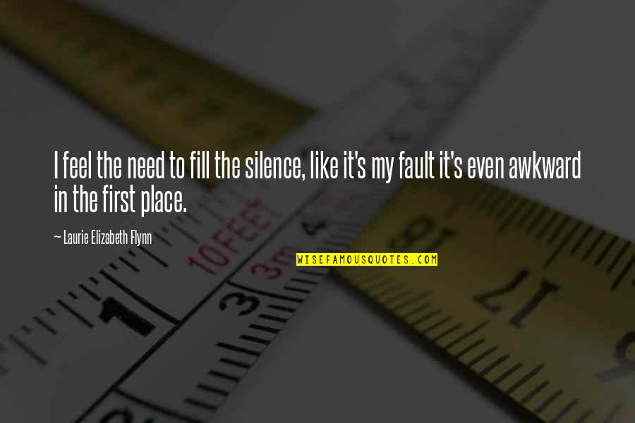 Awkward Silence Quotes By Laurie Elizabeth Flynn: I feel the need to fill the silence,