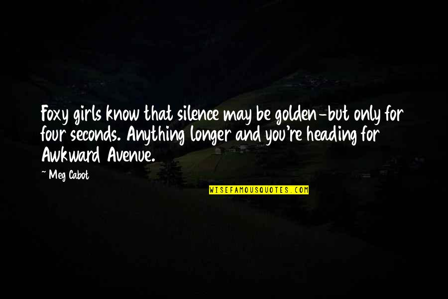 Awkward Silence Quotes By Meg Cabot: Foxy girls know that silence may be golden-but