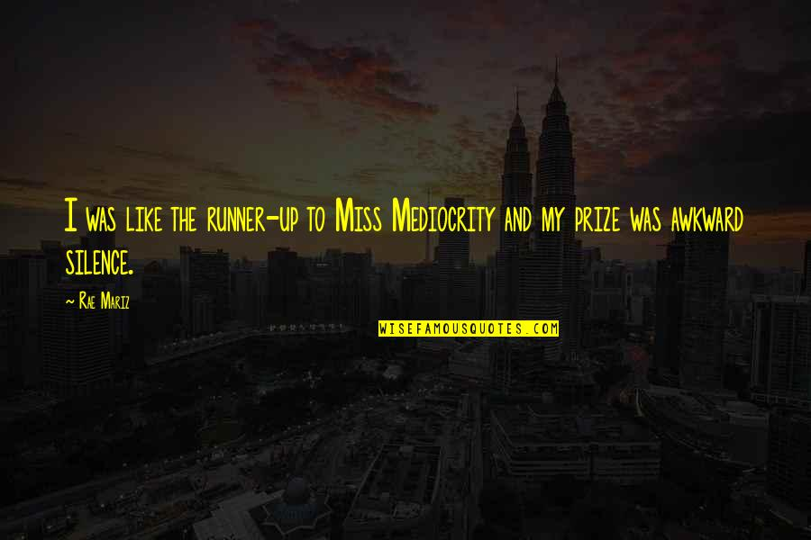 Awkward Silence Quotes By Rae Mariz: I was like the runner-up to Miss Mediocrity
