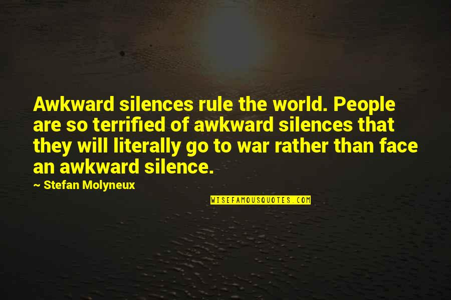 Awkward Silence Quotes By Stefan Molyneux: Awkward silences rule the world. People are so