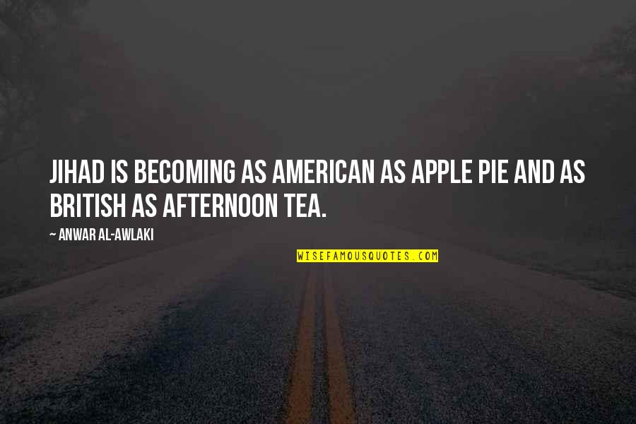 Awlaki Quotes By Anwar Al-Awlaki: Jihad is becoming as American as apple pie