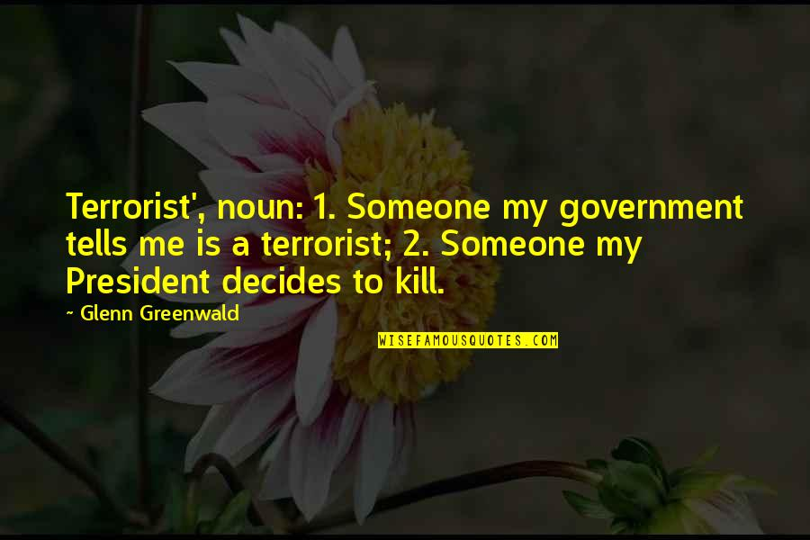 Awlaki Quotes By Glenn Greenwald: Terrorist', noun: 1. Someone my government tells me