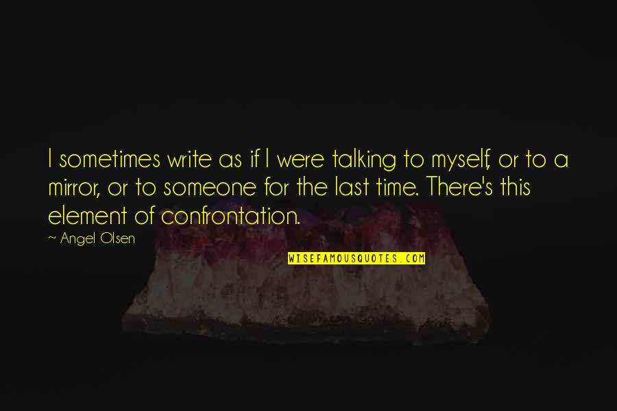 Awoken Queen Quotes By Angel Olsen: I sometimes write as if I were talking
