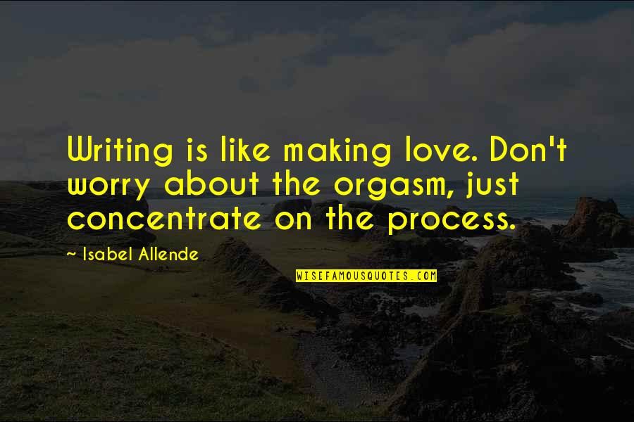 Awoken Queen Quotes By Isabel Allende: Writing is like making love. Don't worry about
