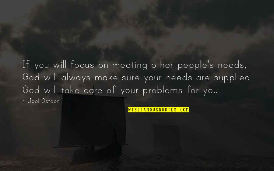 Axils Quotes By Joel Osteen: If you will focus on meeting other people's