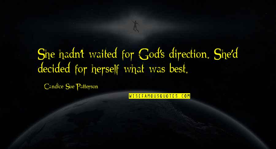 Axl Heck Quotes By Candice Sue Patterson: She hadn't waited for God's direction. She'd decided