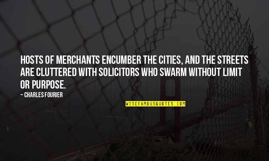 Axl Heck Quotes By Charles Fourier: Hosts of merchants encumber the cities, and the