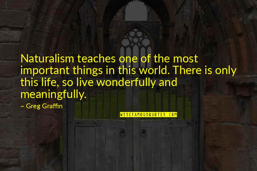Axl Heck Quotes By Greg Graffin: Naturalism teaches one of the most important things