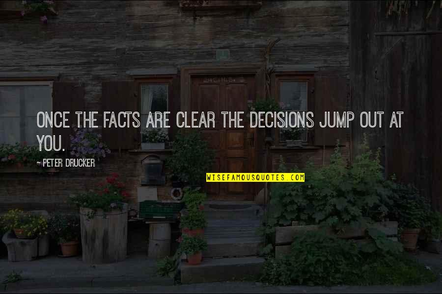 Axl Heck Quotes By Peter Drucker: Once the facts are clear the decisions jump