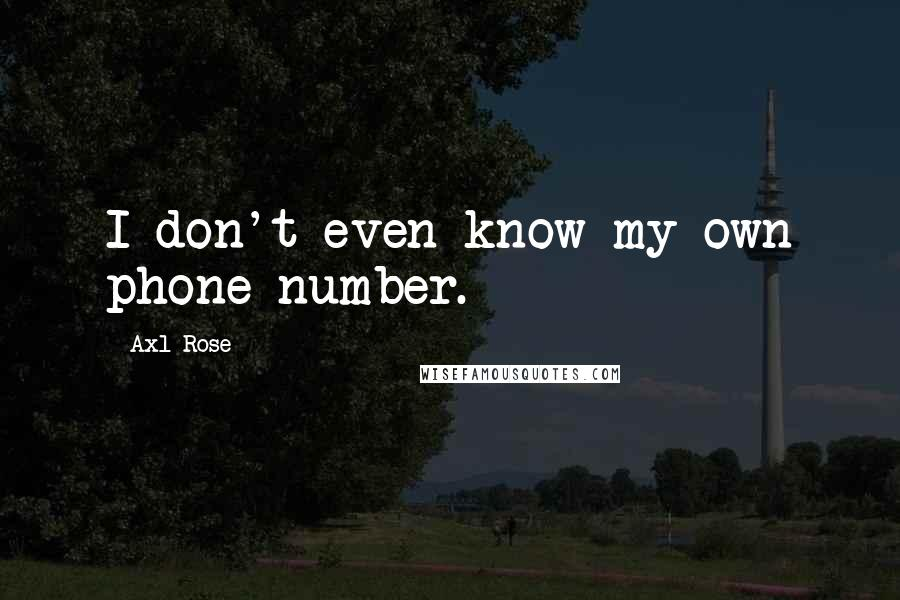 Axl Rose quotes: I don't even know my own phone number.