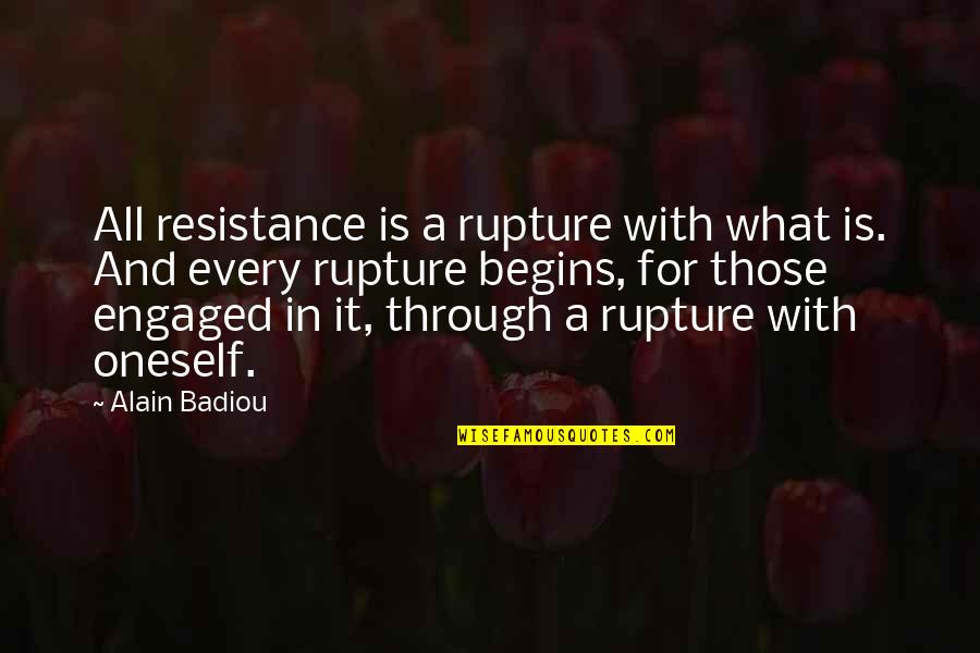 Ayame Sohma Quotes By Alain Badiou: All resistance is a rupture with what is.