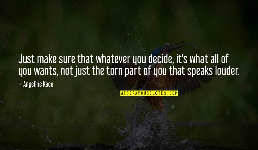 Ayame Sohma Quotes By Angeline Kace: Just make sure that whatever you decide, it's