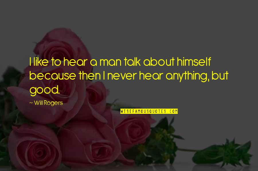 Ayame Sohma Quotes By Will Rogers: I like to hear a man talk about