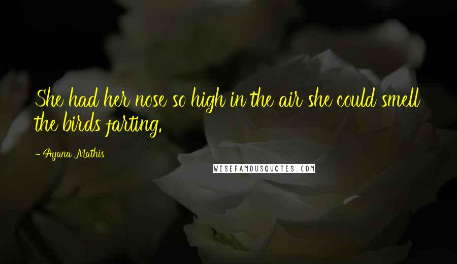 Ayana Mathis quotes: She had her nose so high in the air she could smell the birds farting.
